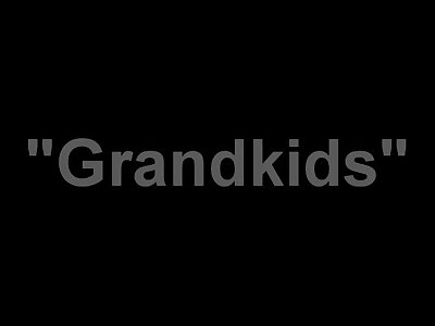 Desperate for Grandkids